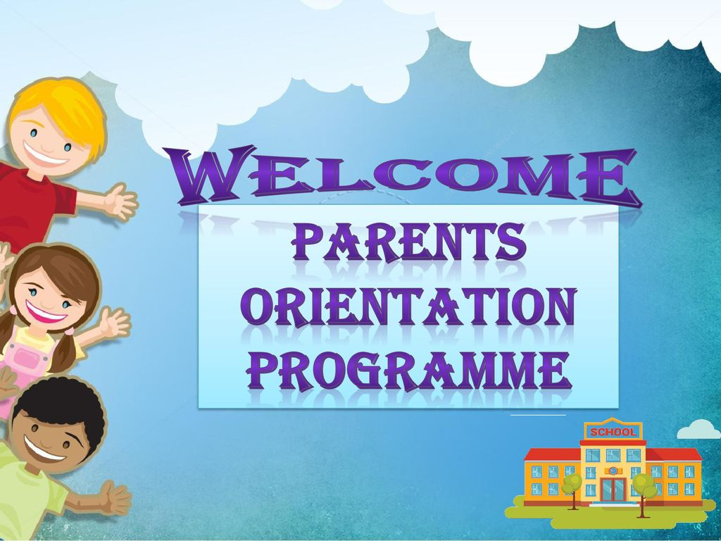PARENTS ORIENTATION PROGRAMME - ppt download