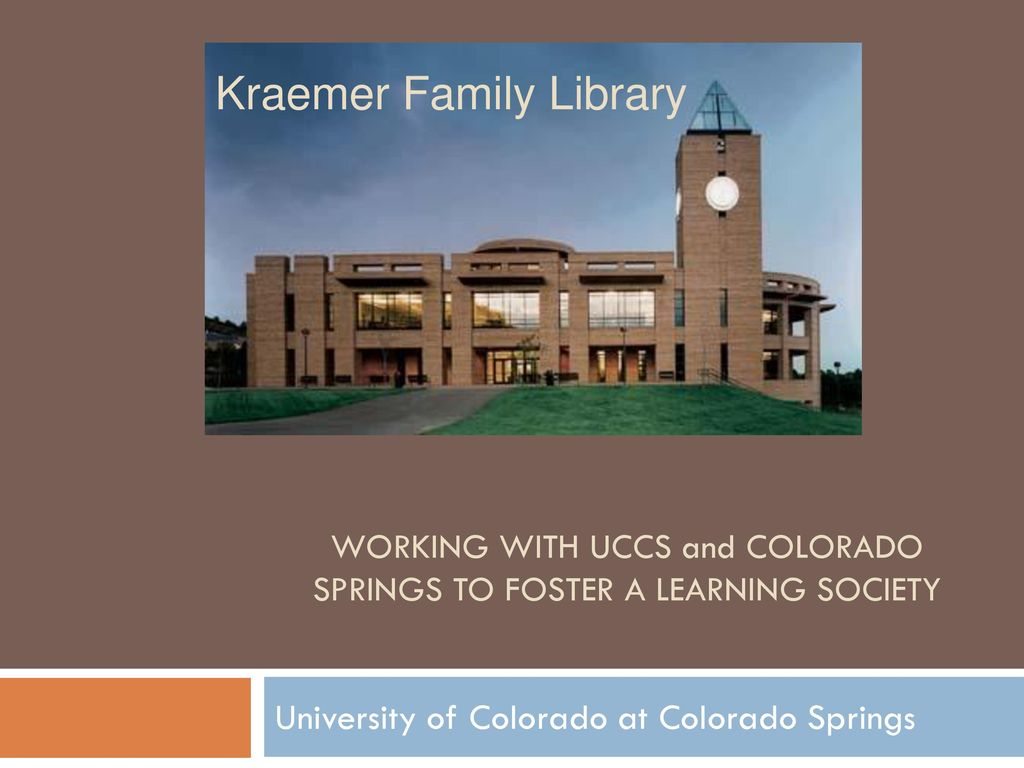 Working With Uccs And Colorado Springs To Foster A Learning Society Ppt Download The library is operating under limited services. slideplayer