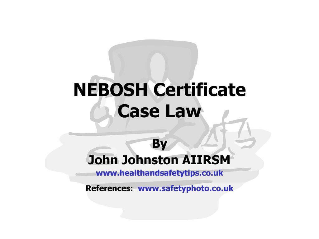 Nebosh Certificate Case Law Ppt Download