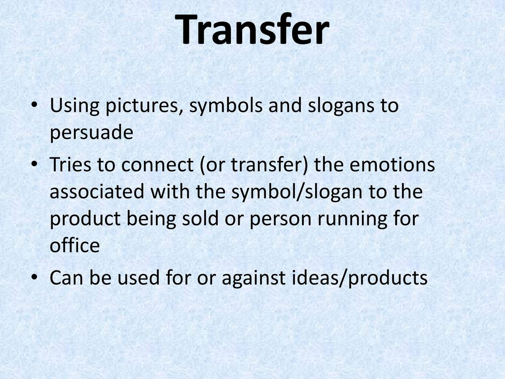 Transfer Using pictures, symbols and slogans to persuade