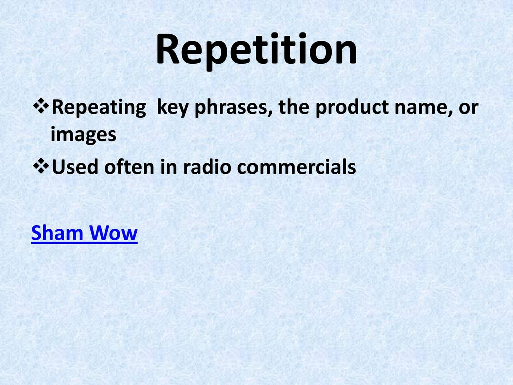 Repetition Repeating key phrases, the product name, or images