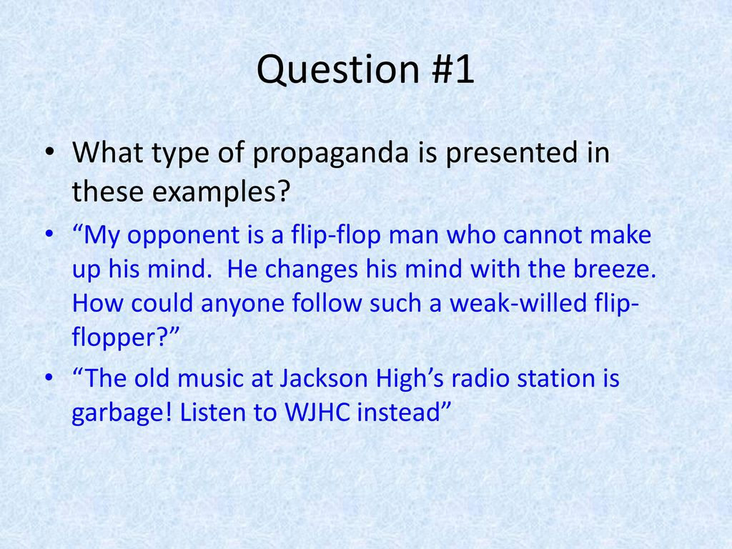 Question #1 What type of propaganda is presented in these examples