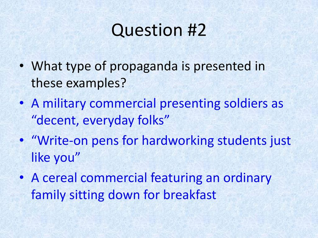 Question #2 What type of propaganda is presented in these examples