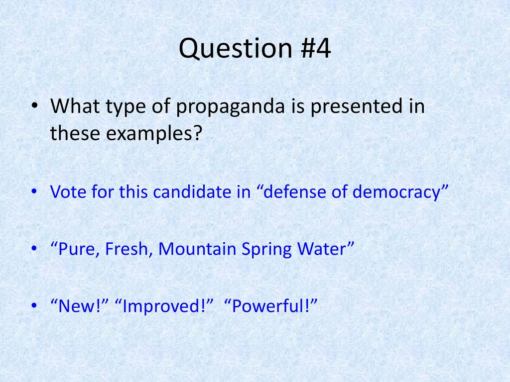 Question #4 What type of propaganda is presented in these examples