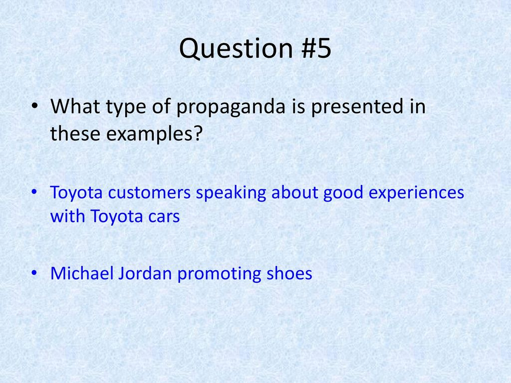 Question #5 What type of propaganda is presented in these examples