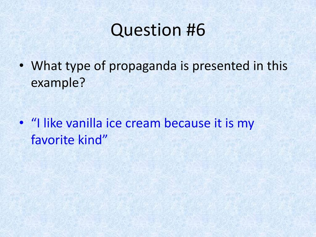 Question #6 What type of propaganda is presented in this example