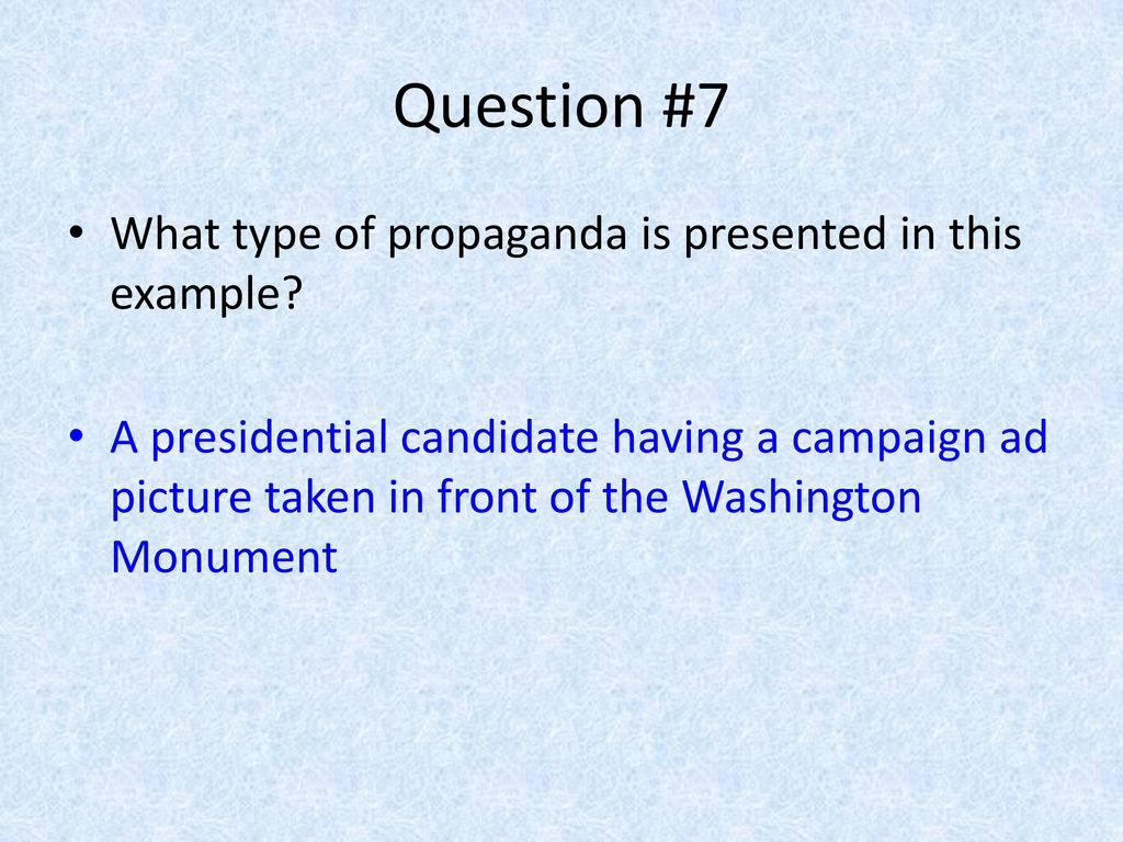 Question #7 What type of propaganda is presented in this example