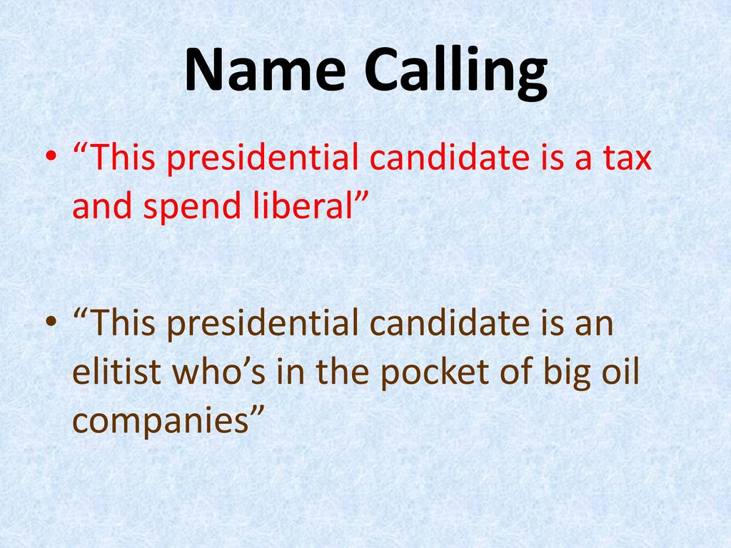 Name Calling This presidential candidate is a tax and spend liberal