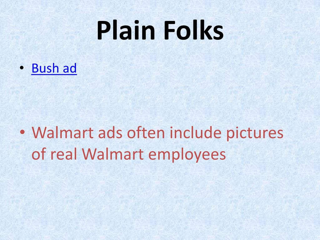 Plain Folks Bush ad Walmart ads often include pictures of real Walmart employees