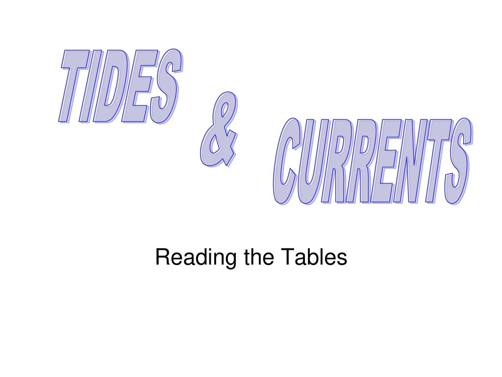 Tides Currents Reading The Tables Ppt Download