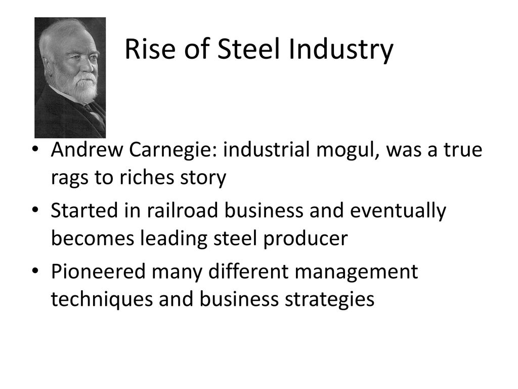 andrew carnegie an industrial leader atypical of the period An industrial process for making steel using a bessemer converter to blast air through through molten iron and thus burning the excess carbon and impurities united states steel corp j p morgan and the attorney elbert h gary founded us steel in 1901 by combining the andrew carnegie's carnegie steel company with gary's federal steel company.