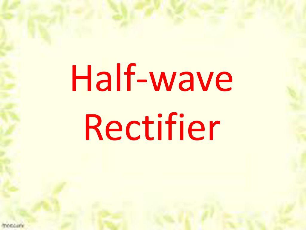 Half-wave Rectifier  - ppt download