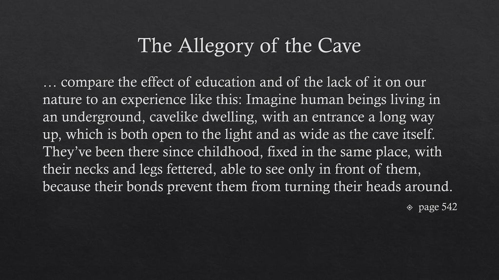 reflection about platos allegory of the cave essay The twist of tbe allegory was when one of the prisoners escaped and left the cave he was shocked on what the world outside of the cave is as he begins to understand things, he realized that the world outside the cave is not real.
