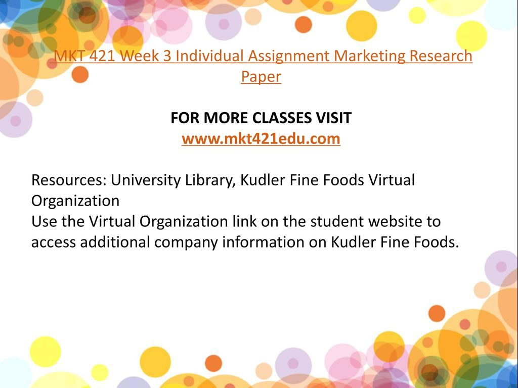 mkt 421 week 3 kudler fine foods Mkt/421 week 3 individual assignment- marketing research analysis: kudler fine foods mkt/421 marketing research analysis: kudler fine foods name date instructor marketing research analysis: kudler fine foods passionate about gourmet food and cooking, kathy kudler founded kudler fine foods in 1998 since then, kathy's store has successfully expanded into three locations in del mar, la jolla, and encinitas.