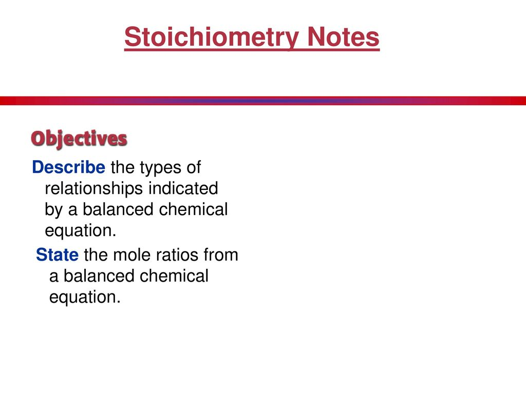Stoichiometry Notes Describe the types of relationships