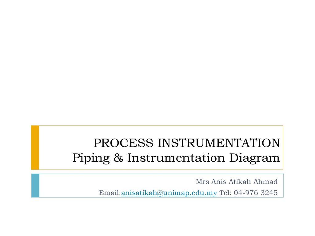PROCESS INSTRUMENTATION Piping & Instrumentation Diagram