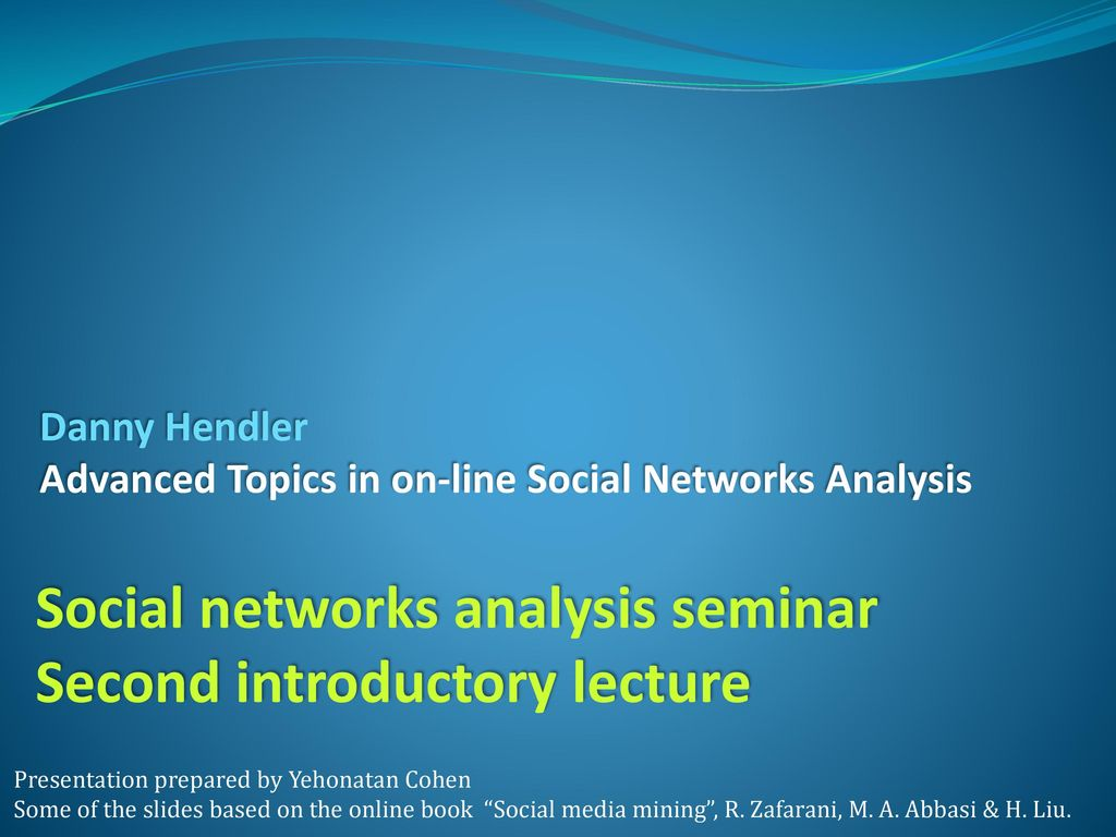 Danny Hendler Advanced Topics in on-line Social Networks Analysis