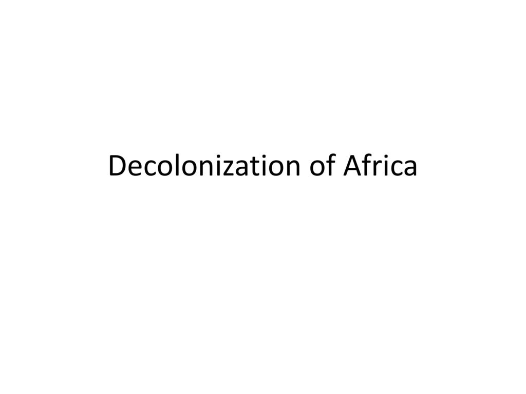 decolonization of africa and its economic impact Impact of the decolonization and perpetual,  the political, economic and social impact of the  in reality its economic system and thus its political policy is.