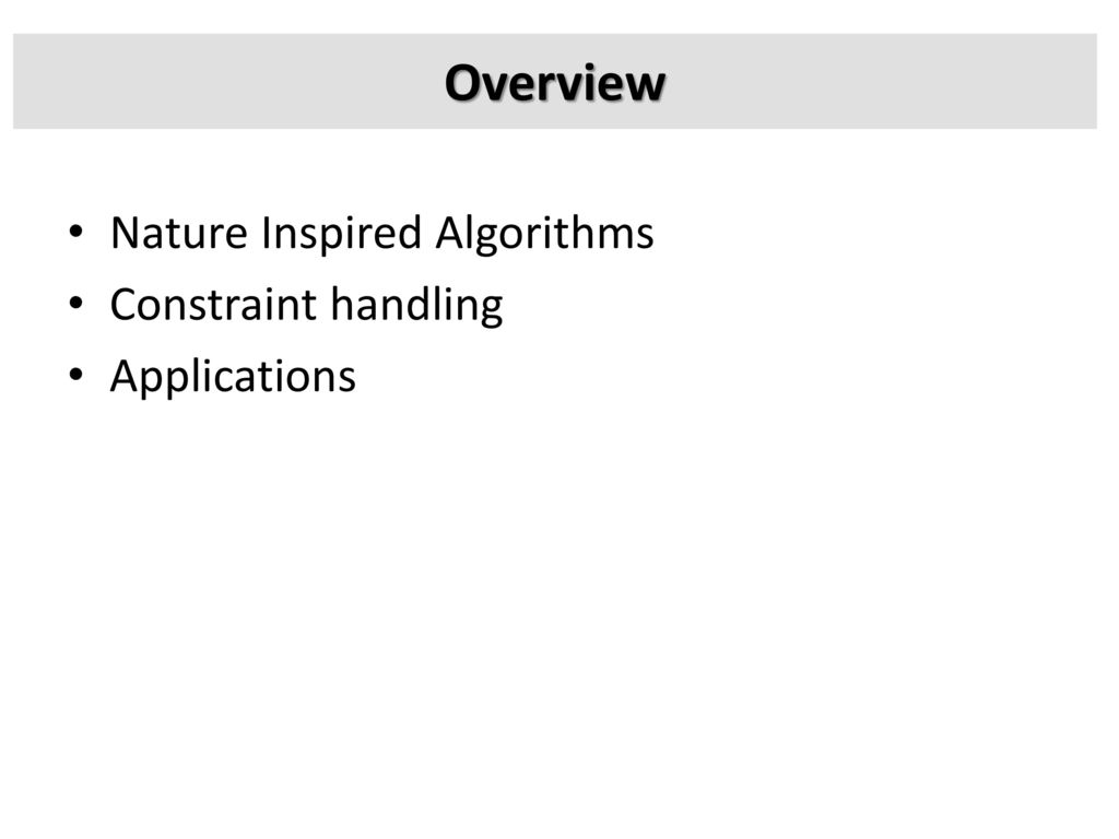 Overview Nature Inspired Algorithms Constraint handling Applications
