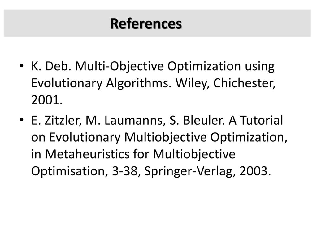 References K. Deb. Multi-Objective Optimization using Evolutionary Algorithms. Wiley, Chichester,