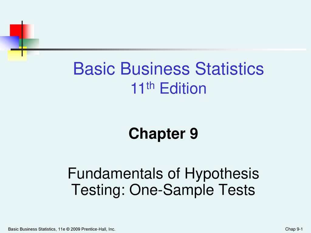 Chapter 9 Fundamentals of Hypothesis Testing: One-Sample Tests