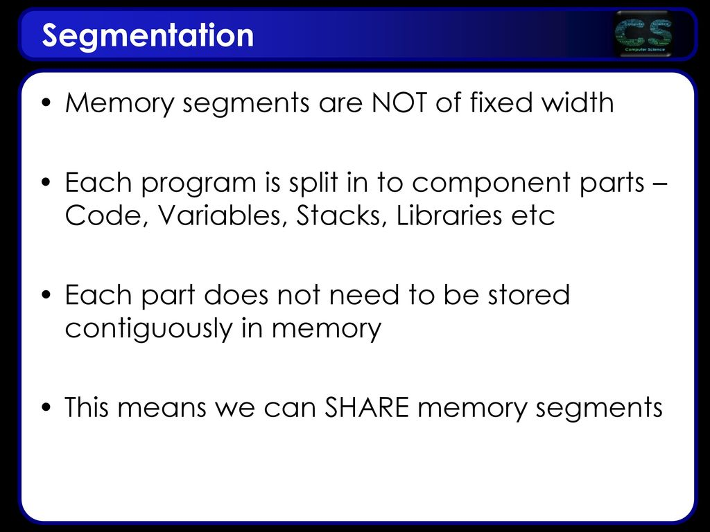 Segmentation Memory segments are NOT of fixed width