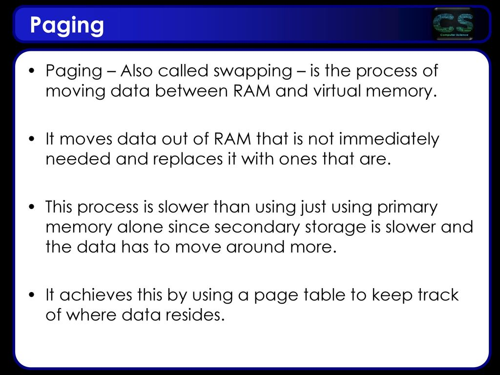 Paging Paging – Also called swapping – is the process of moving data between RAM and virtual memory.
