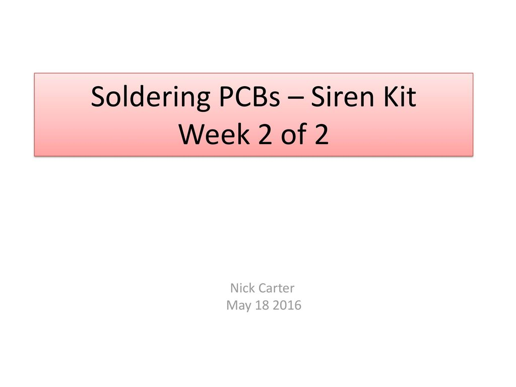 Soldering Pcbs Siren Kit Week 2 Of Ppt Download Two Tone Circuit Schematic Using One Ic