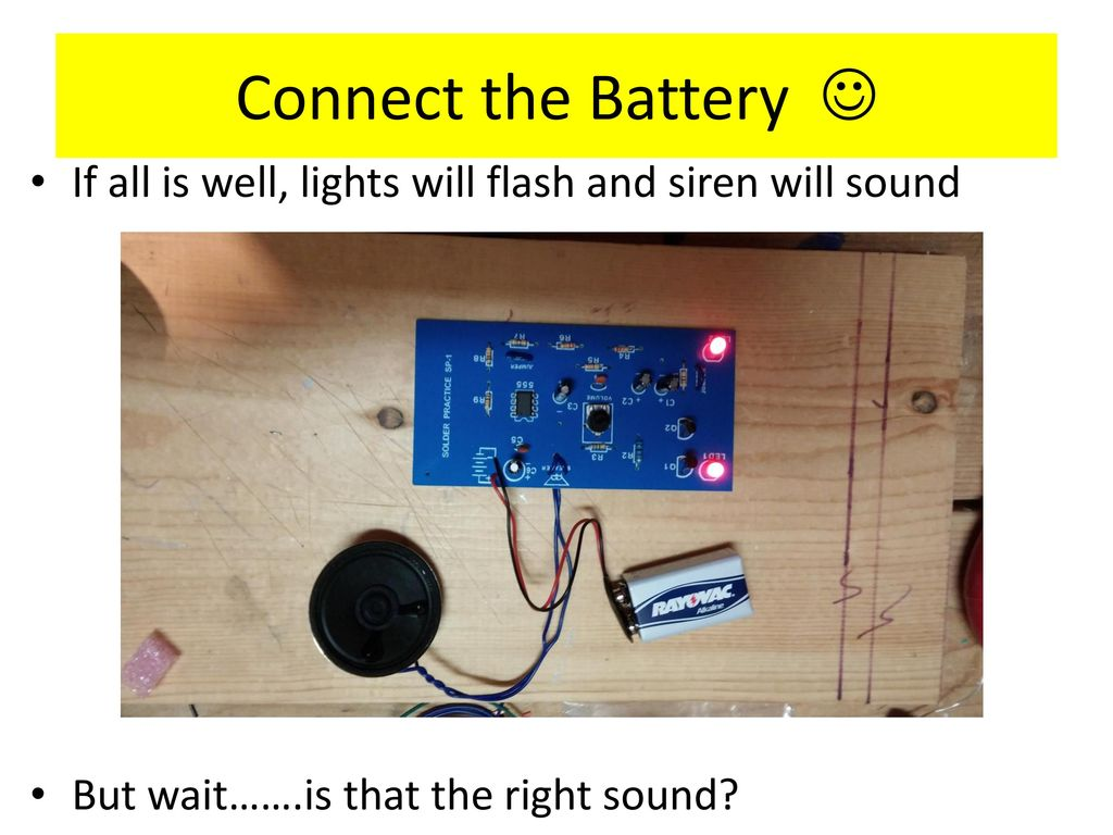 Soldering Pcbs Siren Kit Week 2 Of Ppt Download Transistor Electronic Connect The Battery If All Is Well Lights Will Flash And Sound