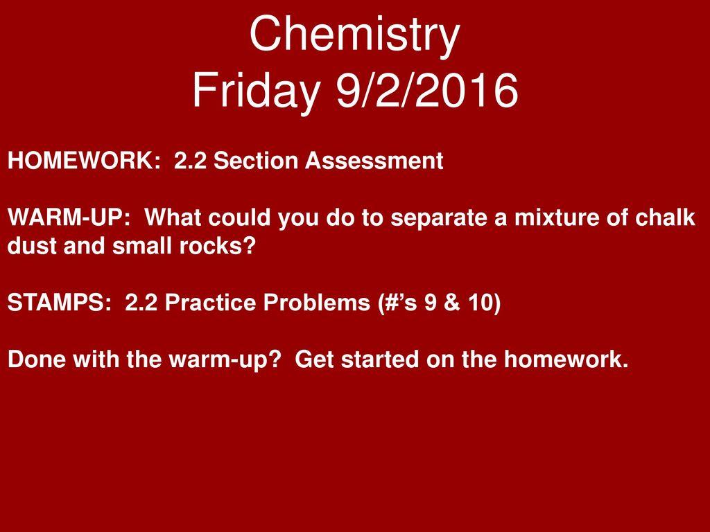 Chemistry Friday 9 2 2016 HOMEWORK 22 Section Assessment