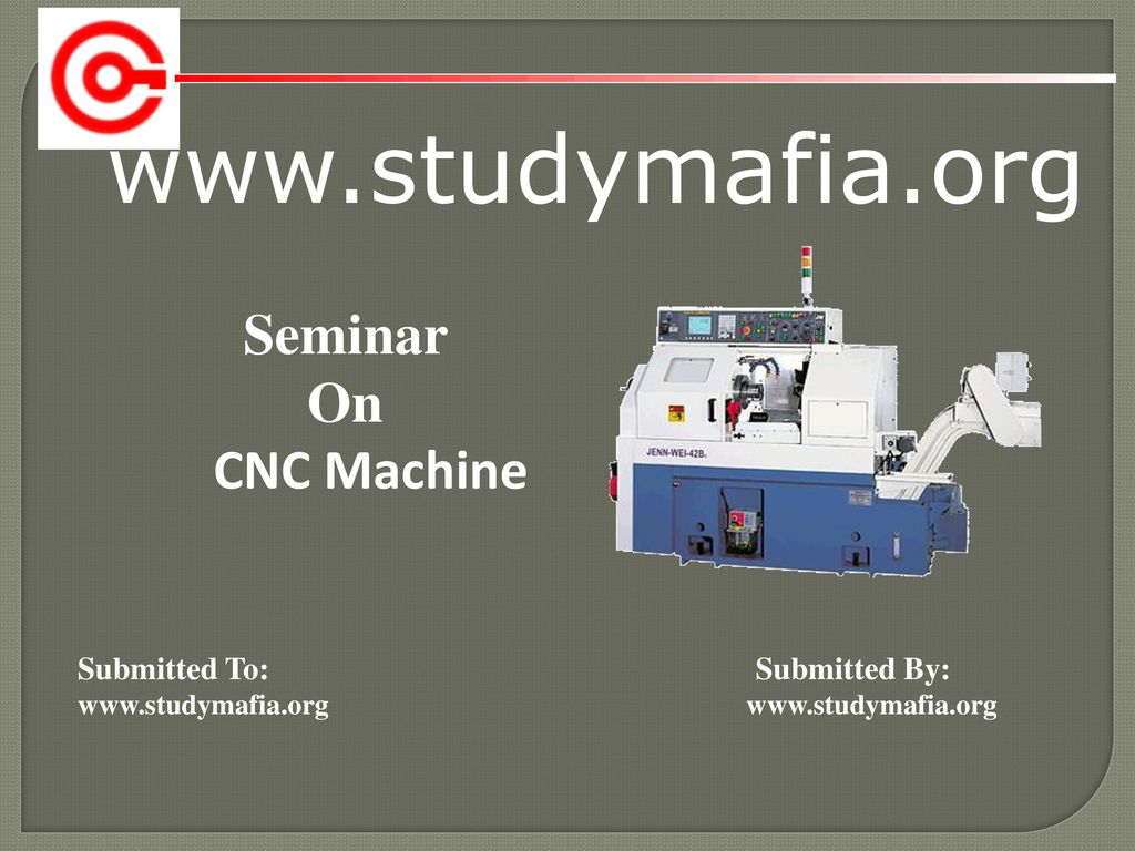 Seminar On CNC Machine Submitted To: Submitted By: - ppt