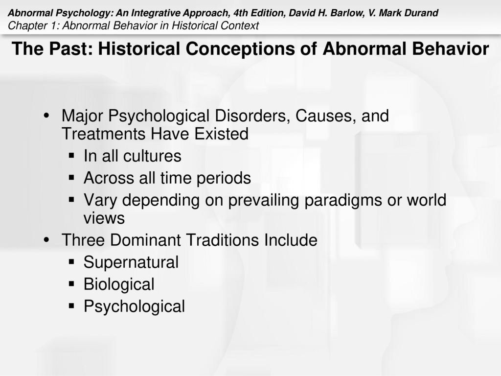 historical and contemporary views of abnormal behavior and psychopathology Psychology in america g stanley hall is the first to get a doctorate in psychology in america, and later created the american psychological association i would say that this was a sociocultural event.
