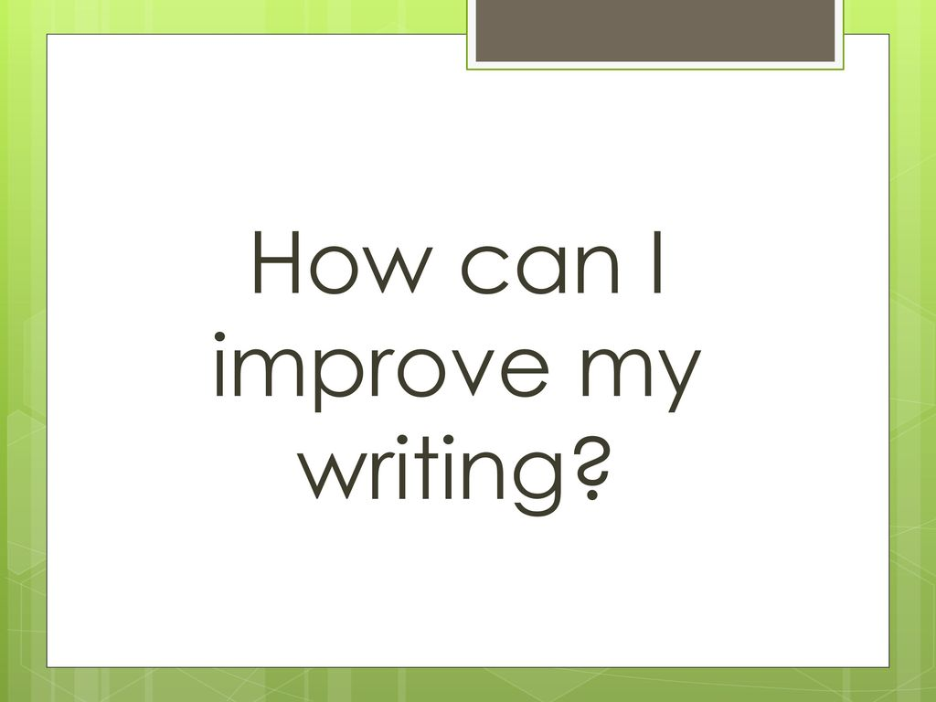 how to improve my writing essay