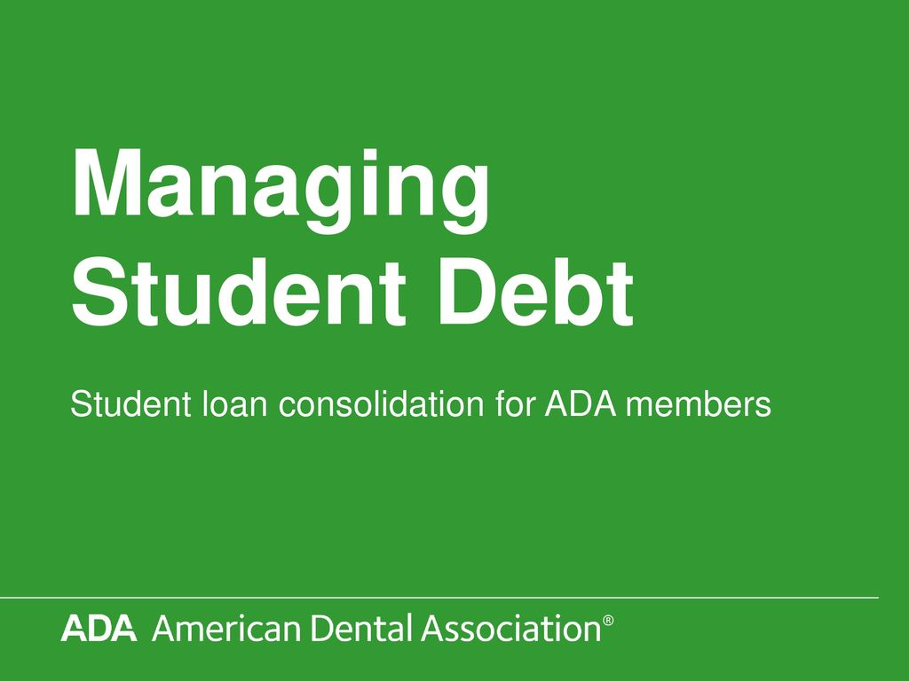 Student Loan Consolidation >> Student Loan Consolidation For Ada Members Ppt Download