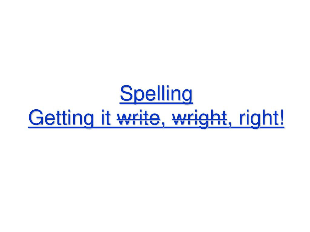 Spelling Getting it write, wright, right! - ppt download