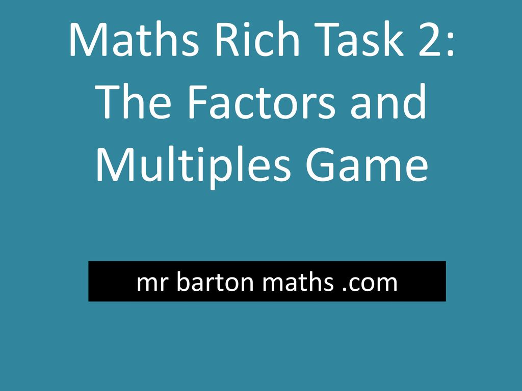 Maths Rich Task 2: The Factors and Multiples Game - ppt download