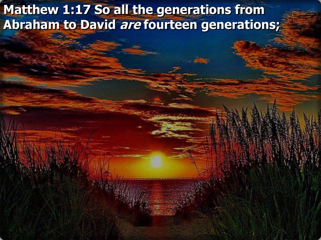 7 matthew 1 17 so all the generations from abraham to david are fourteen generations