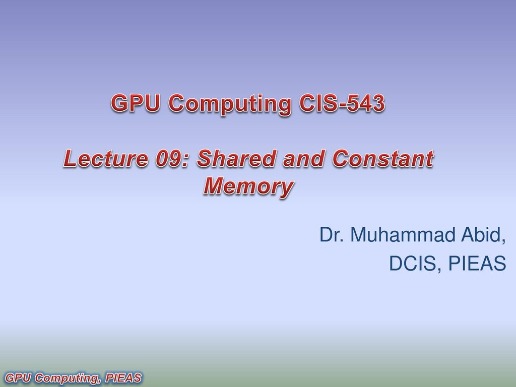 GPU Computing CIS-543 Lecture 09: Shared and Constant Memory - ppt