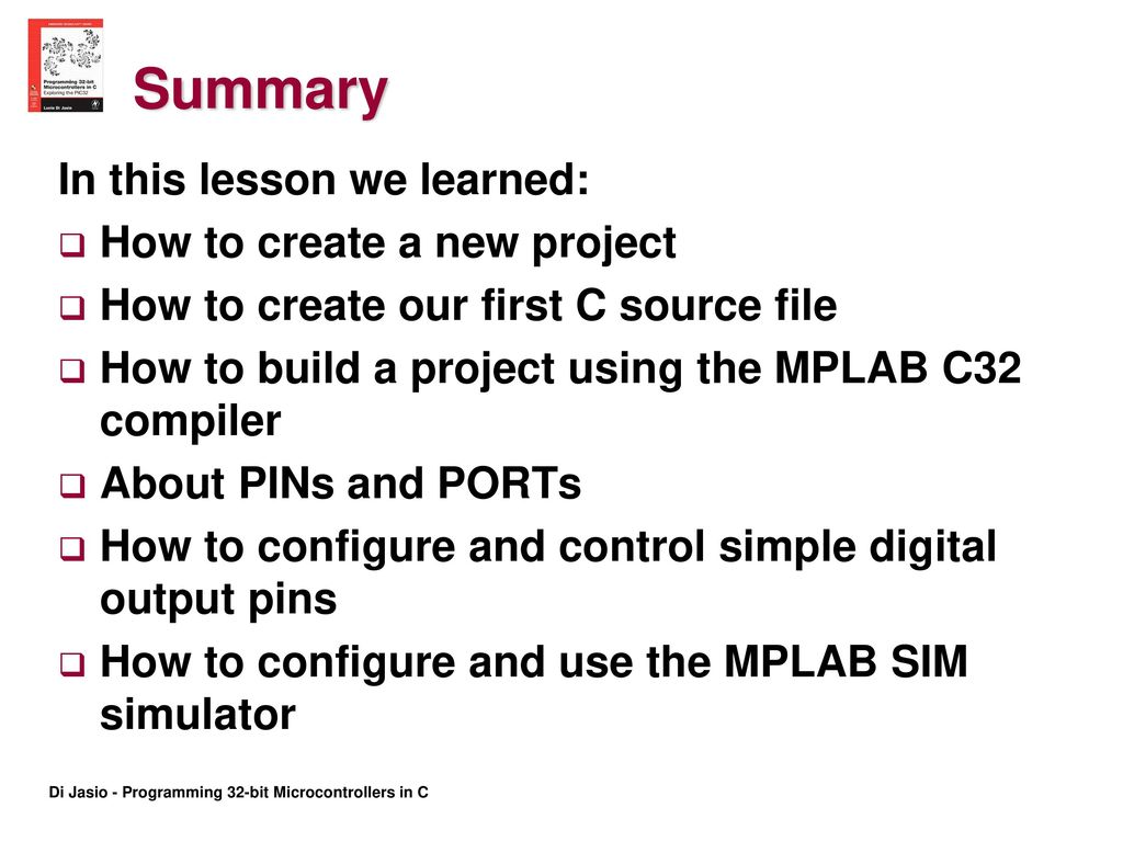 Chapter 1 The Adventure Begins Ppt Download Procedure To Use Mplab Sim Simulator Summary In This Lesson We Learned How Create A New Project