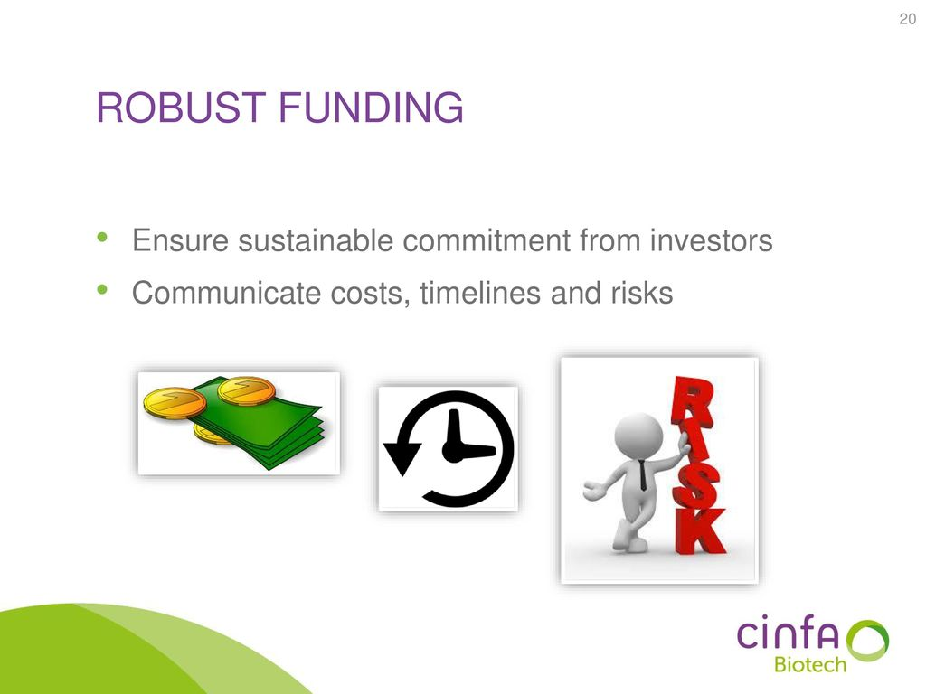 Robust funding Ensure sustainable commitment from investors