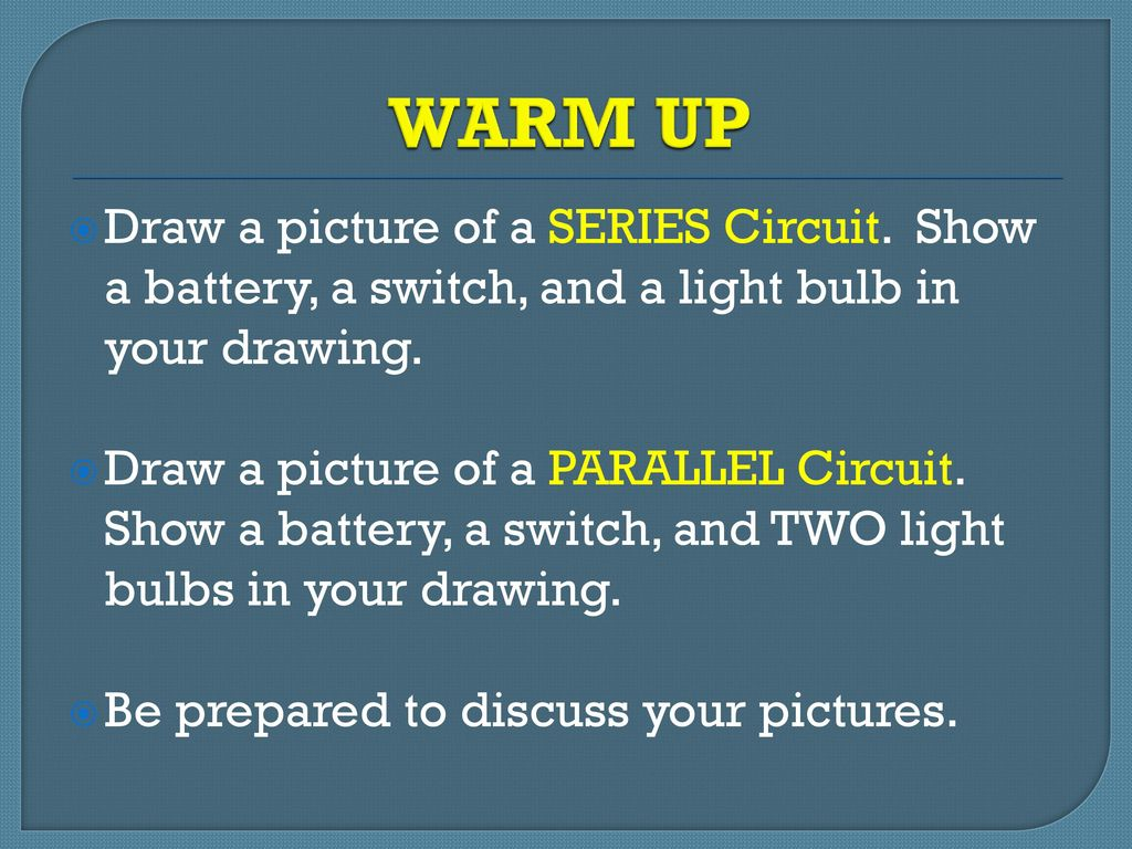 Warm Up Draw A Picture Of Series Circuit Show Battery Switch Circuits Parallel