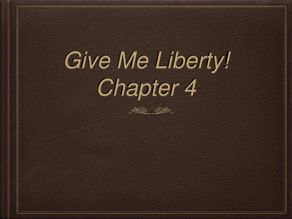 1 Give Me Liberty! Chapter 4