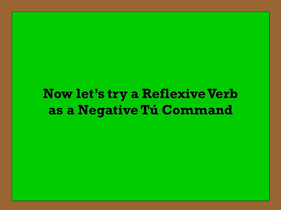 Now let's try a Reflexive Verb as a Negative Tú Command