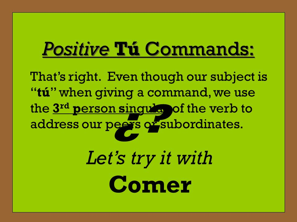 ¿ Positive Tú Commands: Let's try it with Comer