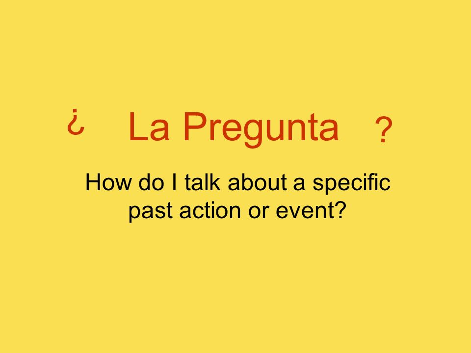 How do I talk about a specific past action or event