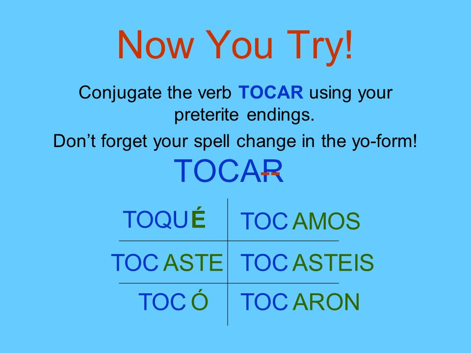 Now You Try! TOC AR -- TO QU É TOC AMOS TOC ASTE TOC ASTEIS TOC Ó TOC
