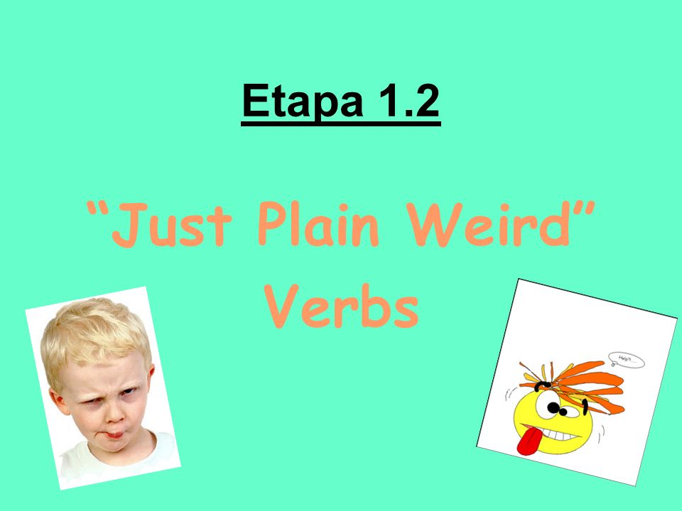 Just Plain Weird Verbs