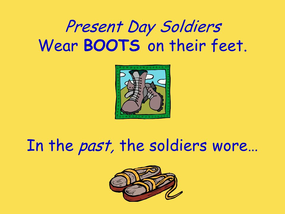 Present Day Soldiers Wear BOOTS on their feet.