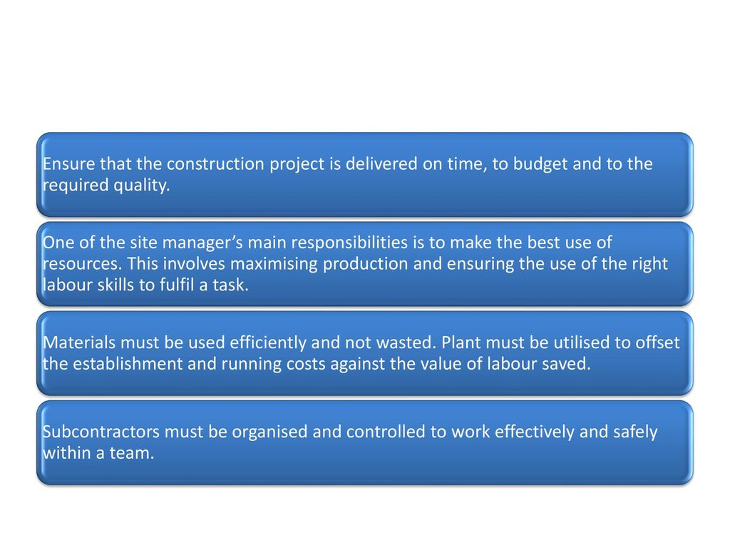 Ensure that the construction project is delivered on time, to budget and to the required quality.