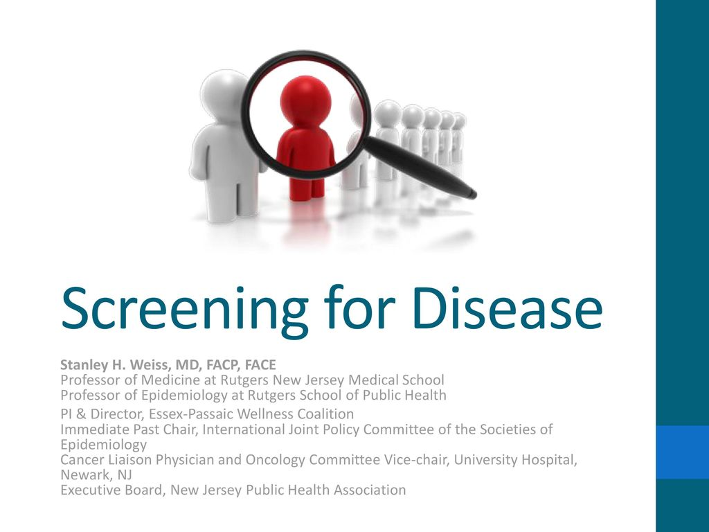 Screening for Disease Stanley H  Weiss, MD, FACP, FACE Professor of